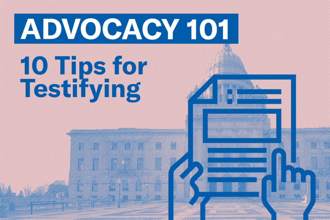 Advocacy 101: 10 Tips for Testifying