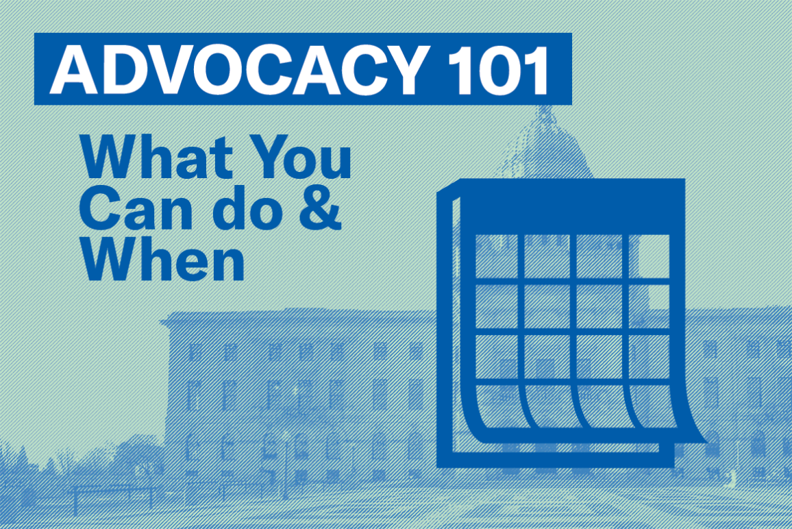 Advocacy 101: What You Can Do & When